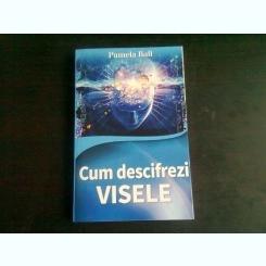 CUM DESCIFREZI VISELE - PAMELA BALL