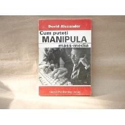 Cum puteti manipula mass-media , David Alexander , 1993