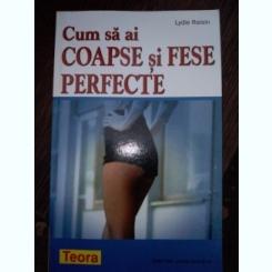 Cum sa ai coapse si fese perfecte -  Lydie Raisin
