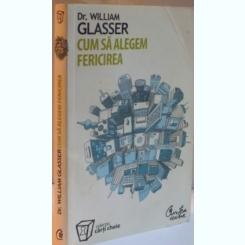 CUM SA ALEGEM FERICIREA DE WILLIAM GLASSER , EDITIA A II A , 2008
