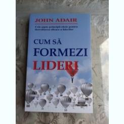 CUM SA FORMEZI LIDERI - JOHN ADAIR