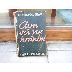 Cum sa ne hranim , Dr. Emanoil Dragu