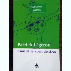 CUM SA TE APERI DE STRES - PATRICK LEGERON