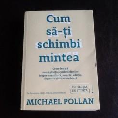 Cum sa-ti schimbi mintea - Michael Pollan
