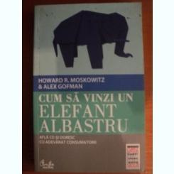 CUM SA VINZI UN ELEFANT ALBASTRU DE HOWARD R. MOSKOWITZ , ALEX GEFMAN