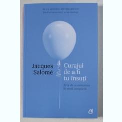 CURAJUL DE A FI TU INSUTI DE JACQUES SALOME , 2019