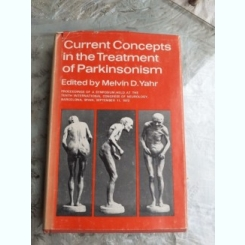 CURRENT CONCEPTS IN THE TREATMENT OF PARKINSON - MELVIN D. YAHR  (CARTE IN LIMBA ENGLEZA)