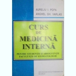 CURS DE MEDICINA INTERNA - AURELIU I. POPA  (PENTRU STUDENTII SI ABSOLVENTII FACULTATII DE STOMATOLOGIE)