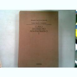 CURSO DE DERECHO ADMINISTRATIVO - EDUARDO GARCIA DE ENTERRIA VOL.I (CURS DE DREPT ADMINISTRATIV)