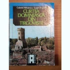 CURTEA DOMNEASCA DIN TARGOVISTE- GABRIEL MIHAESCU SI EUGEN FRUCHTER