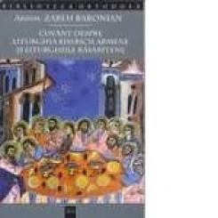 CUVANT DESPRE LITURGHIA BISERICII ARMENE SI LITURGHIILE RASARITENE - ZAREH BARONIAN