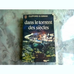DANS LE TORRENT DES SIECLES - CLIFFORD D. SIMAK  (CARTE IN LIMBA FRANCEZA)
