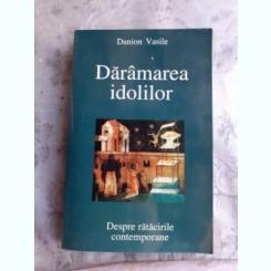 DARAMAREA IDOLILOR - DANION VASILE