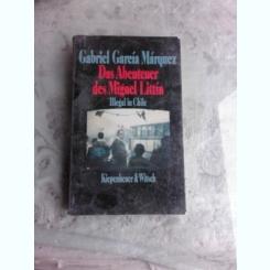 DAS ABENTEUER DES MIGUEL LITTIN, ILLEGAL IN CHILE - GABRIEL GARCIA MARQUEZ  (CARTE IN LIMBA GERMANA)