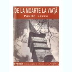 DE LA MOARTE LA VIATA - PAULIN LECCA
