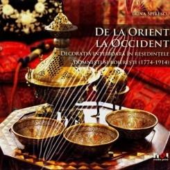 DE LA ORIENT LA OCCIDENT. DECORATIA INTERIOARA IN RESEDINTELE DOMNESTI SI BOIERESTI (1774-1914) - IRINA SPIRESCU