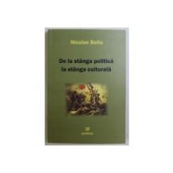 DE LA STANGA POLITICA LA STANGA CULTURALA - NICULAE BELLU