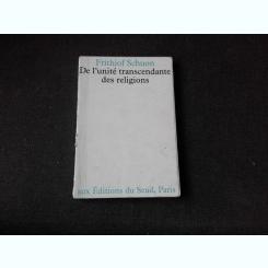 DE L'UNITE TRANSCENDANTE DES RELIGIOS - FRITHJOF SCHUON   (CARTE IN LIMBA FRANCEZA)