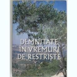 Demnitate in vreme de restriste - colectiv de autori
