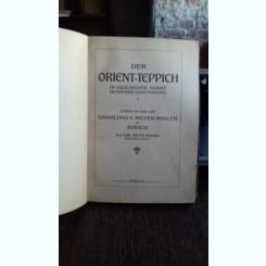 DER ORIENT TEPPICH IN GESCHICHTE, KUNSTGEWERBE UND HANDEL  - VON CARL MEYER MULLER (CARPETE ORIENTALE. ISTORIE, ARTISTI, CONFECTIONARE)