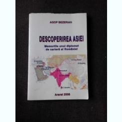 DESCOPERIREA ASIEI, MEMORIILE UNUI DIPLOMAT DE CARIERA AL ROMANIEI - AGOP BEZERIAN