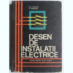 Desen De Instalatii Electrice. Manual Pentru Scoli Tehnice - Gh. Chirita