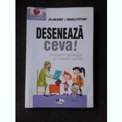 DESENEAZA CEVA! INTERPRETARI PSIHOLOGICE ALE DESENELOR COPIILOR - JOE ANN BENOIT