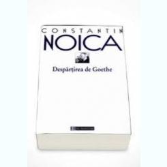 DESPARTIREA DE GOETHE - CONSTANTIN NOICA
