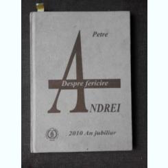DESPRE FERICIRE - PETRE ANDREI, EXEMPLAR 16 DIN 40, CU 2 GRAVURI ORIGINALE DE RESZEGH BOTOND