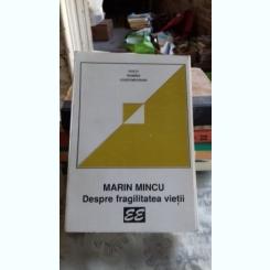 DESPRE FRAGILITATEA VIETII - MARIN MINCU