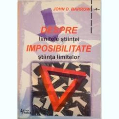 DESPRE IMPOSIBILITATE, LIMITELE STIINTEI SI STIINTA LIMITELOR de JOHN D. BARROW, 1999