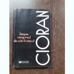 DESPRE NEAJUNSUL DE A TE FI NASCUT - CIORAN