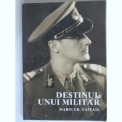 DESTINUL UNUI MILITAR - MARIN GR. NASTASE