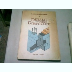 DETALII TEHNOLOGICE PENTRU CONSTRUCTII - RADU MIHAI PAPAE VOL.I