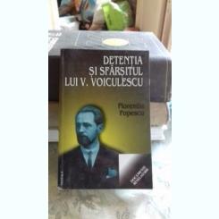 DETENTIA SI SFARSITUL LUI V. VOICULESCU - FLORENTIN POPESCU