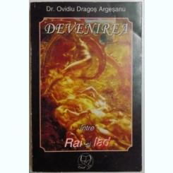 DEVENIREA INTRE RAI SI IAD , DEDICATIE* Autor: OVIDIU DRAGOS ARGESANU