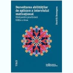 Dezvoltarea abilitatilor de aplicare a interviului motivational, ghid pentru practicieni - David B. Rosengren