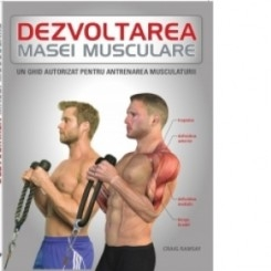 Dezvoltarea masei musculare. Un ghid autorizat pentru antrenamentul musculaturii : Craig Ramsay