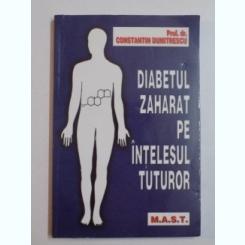 DIABETUL ZAHARAT PE INTELESUL TUTUROR de CONSTANTIN DUMITRESCU 2003
