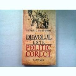DIAVOLUL ESTE POLITIC CORECT - SAVATIE BASTOVOI