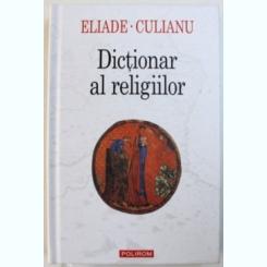 DICTIONAR AL RELIGIILOR DE MIRCEA ELIADE SI IOAN PETRU CULIANU,