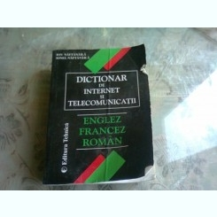 DICTIONAR DE INTERNET SI TELECOMUNICATII. ENGLEZ, FRANCEZ, ROMAN