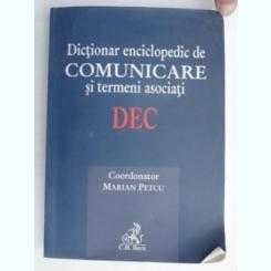 DICTIONAR ENCICLOPEDIC DE COMUNICARE SI TERMENI ASOCIATI,COORD.MARIAN PETCU