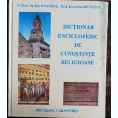 DICTIONAR ENCICLOPEDIC DE CUNOSTINTE RELIGIOASE - ENE BRANISTE/ ECATERINA BRANISTE