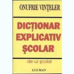 DICTIONAR EXPLICATIV SCOLAR - ONUFRIE VINTELER