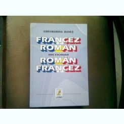 DICTIONAR FRANCEZ-ROMAN, ROMAN - FRANCEZ  - GHEORGHINA HANES