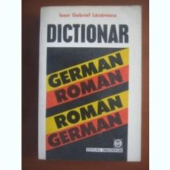 DICTIONAR GERMAN ROMAN, ROMAN GERMAN - IOAN LAZARESCU