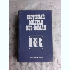 DICTIONAR MILITAR RUS ROMAN  - CHECICHES LAURENTIU