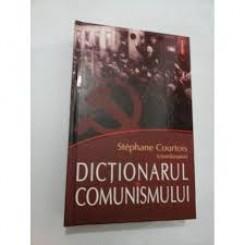 DICTIONARUL COMUNISMULUI - STEPHANE COURTOIS