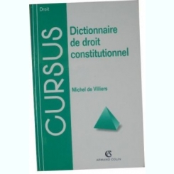 DICTIONNAIRE DE DROIT CONSTITUTIONNEL - MICHEL DE VILLIERS  (CARTE IN LIMBA FRANCEZA)